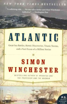 Atlantic : great sea battles, heroic discoveries, titanic storms, and a vast ocean of a million stories by Winchester, Simon.