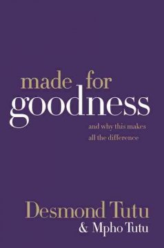 Made for goodness : and why this makes all the difference by Tutu, Desmond.
