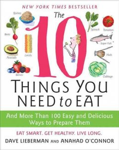 The 10 things you need to eat : and more than 100 easy and delicious ways to prepare them by Lieberman, Dave