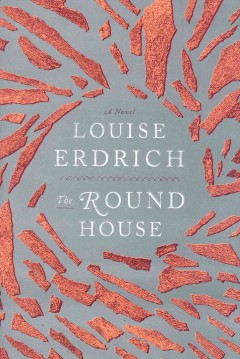 The round house by Erdrich, Louise.