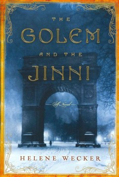 The golem and the jinni : a novel by Wecker, Helene.