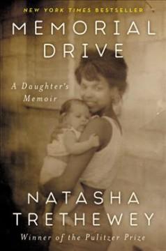 Memorial Drive : a daughter's memoir by Trethewey, Natasha D.