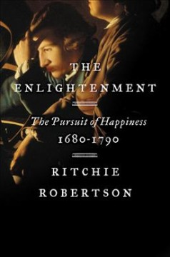 The enlightenment : the pursuit of happiness, 1680-1790 by Robertson, Ritchie.