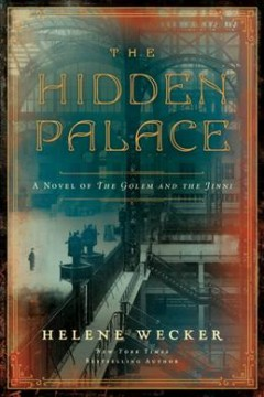 The hidden palace : a novel of the Golem and the Jinni by Wecker, Helene