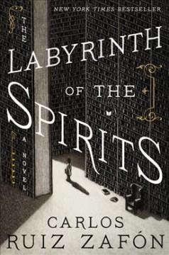 The labyrinth of the spirits : a novel by Ruiz Zafón, Carlos