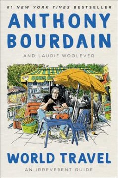 World travel : an irreverent guide by Bourdain, Anthony