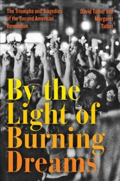 By the light of burning dreams : the triumphs and tragedies of the second American revolution by Talbot, David