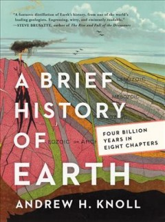 A brief history of Earth : four billion years in eight chapters by Knoll, Andrew H.