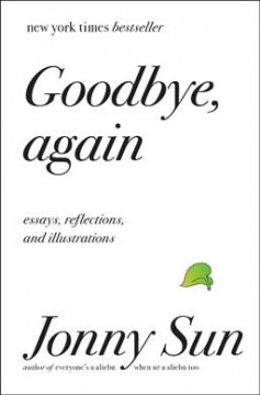 Goodbye, again : essays, reflections, and illustrations by Sun, Jonny