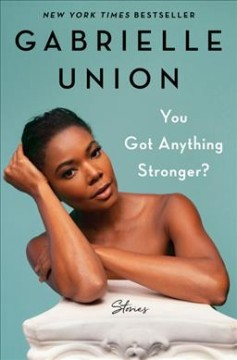 You got anything stronger? : stories by Union, Gabrielle