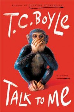 Talk to me : a novel by Boyle, T. Coraghessan.