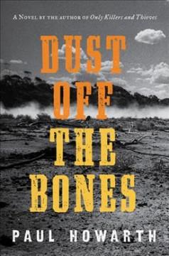 Dust off the bones : a novel by Howarth, Paul