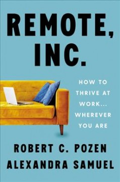 Remote, Inc. : how to thrive at work... wherever you are by Pozen, Robert C.