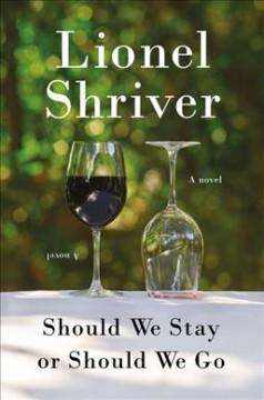 Should we stay or should we go : a novel by Shriver, Lionel