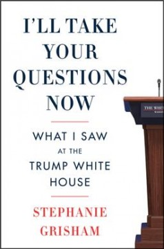 I'll take your questions now : what I saw at the Trump White House by Grisham, Stephanie