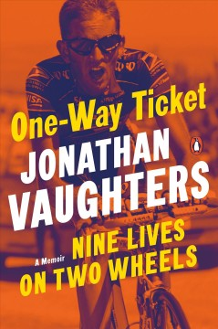 One-way ticket : nine lives on two wheels by Vaughters, Jonathan
