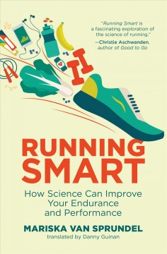Running smart : how science can improve your endurance and performance by Sprundel, Mariska van