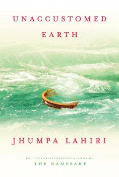 Unaccustomed earth by Lahiri, Jhumpa.