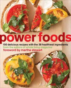 Power foods : 150 delicious recipes with the 38 healthiest ingredients by