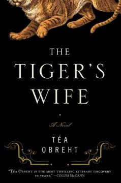 The tiger's wife [a novel] by Obreht, Téa.