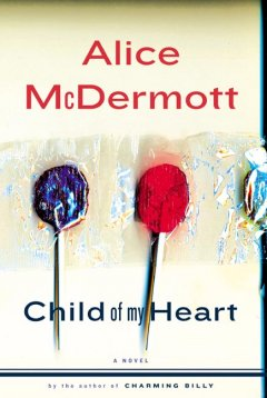 Child of my heart by McDermott, Alice.