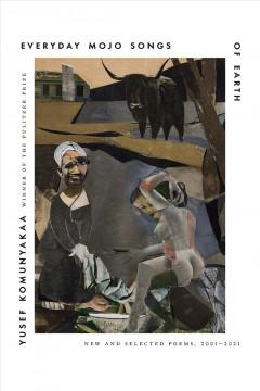 Everyday mojo songs of Earth : new and selected poems, 2001-2021 by Komunyakaa, Yusef
