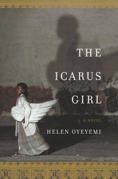 The Icarus girl by Oyeyemi, Helen.