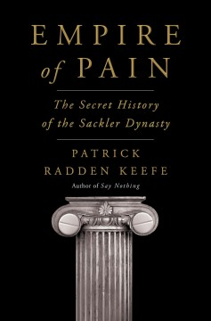 Empire of pain : the secret history of the Sackler dynasty by Keefe, Patrick Radden
