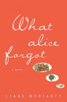 What Alice forgot by Moriarty, Liane.