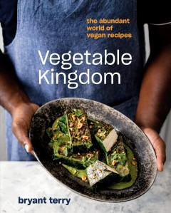 Vegetable kingdom : the abundant world of vegan recipes by Terry, Bryant