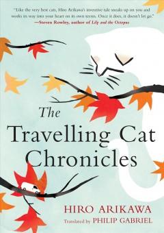 The travelling cat chronicles by Arikawa, Hiro