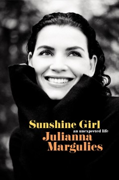 Sunshine girl : an unexpected life by Margulies, Julianna