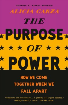 The Purpose of Power : How We Come Together When We Fall Apart by Garza, Alicia