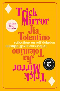 Trick mirror : reflections on self-delusion by Tolentino, Jia
