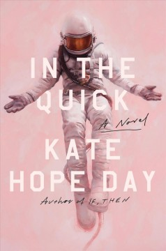 In the quick : a novel by Day, Kate Hope