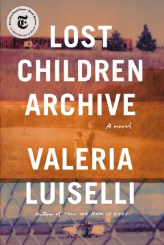 Lost children archive : a novel by Luiselli, Valeria