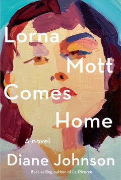 Lorna Mott comes home : a novel by Johnson, Diane