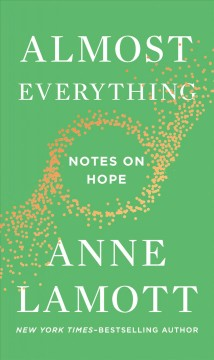 Almost everything : notes on hope by Lamott, Anne