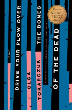 Drive your plow over the bones of the dead : a novel by Tokarczuk, Olga