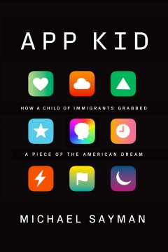 App kid : how a child of immigrants grabbed a piece of the American dream by Sayman, Michael