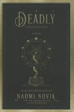 A deadly education : a novel by Novik, Naomi