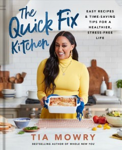 The quick fix kitchen : easy recipes & time-saving tips for a healthier, stress-free life by Mowry, Tia