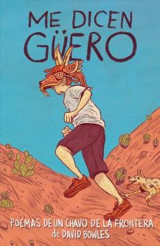 Me dicen Güero : poemas de un chavo de la frontera by Bowles, David