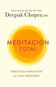 Meditaciaon total : praacticas para vivir la vida despierta by Chopra, Deepak