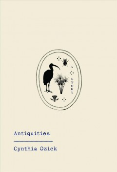 Antiquities by Ozick, Cynthia