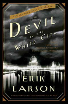 The devil in the white city : murder, magic, and madness at the fair that changed America by Larson, Erik.