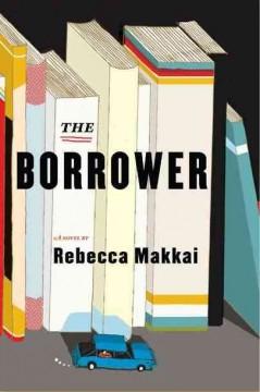The borrower by Makkai, Rebecca.