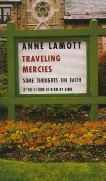 Traveling mercies : some thoughts on faith by Lamott, Anne.