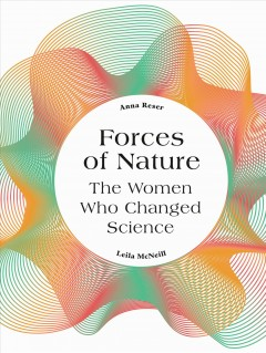 Forces of nature : the women who changed science by Reser, Anna.