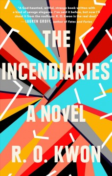 The incendiaries : a novel by Kwon, R. O.